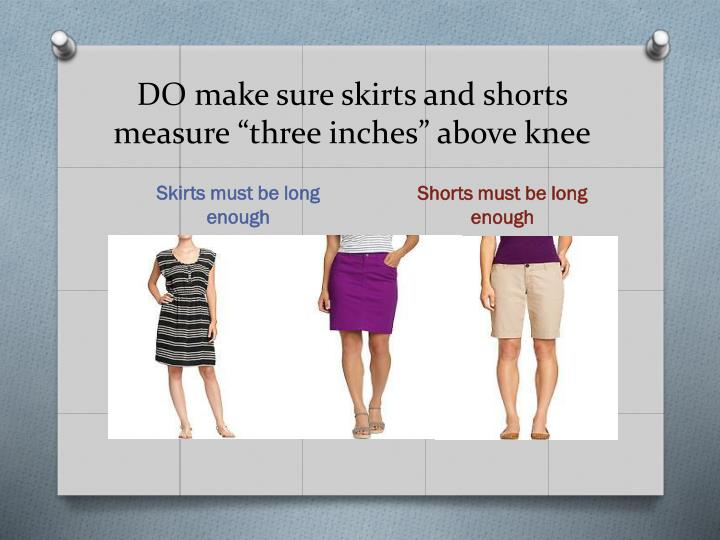 "DO make sure skirts and shorts measure ""three inches"" above knee"