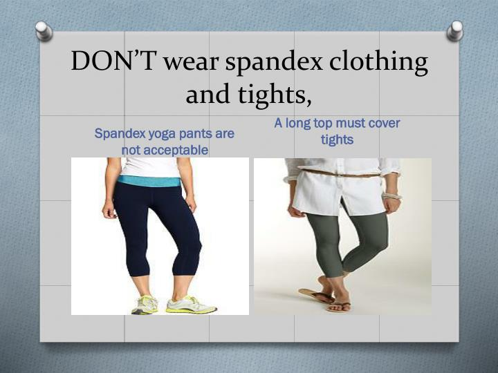 DON'T wear spandex clothing and tights,