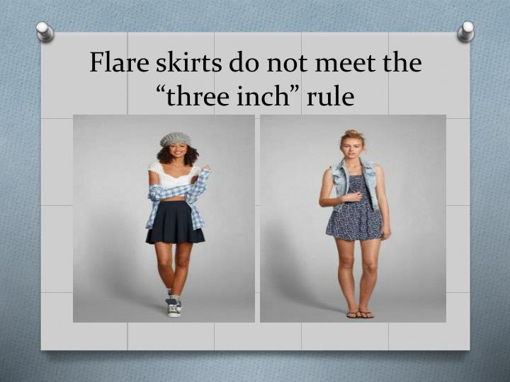 "Flare skirts do not meet the ""three inch"" rule"