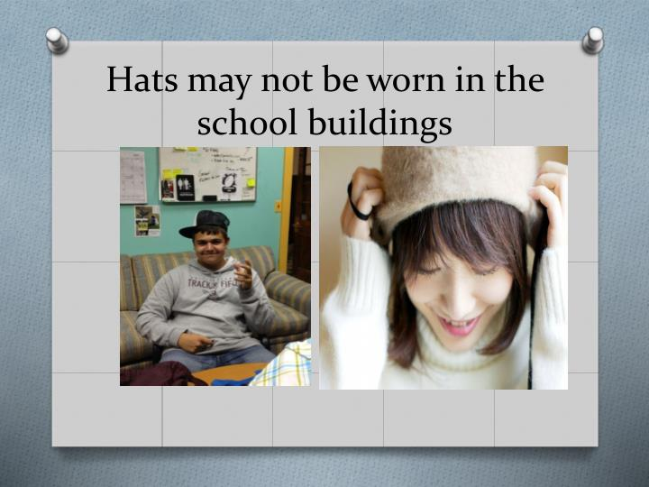 Hats may not be worn in the school buildings