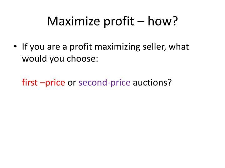 Maximize profit – how?