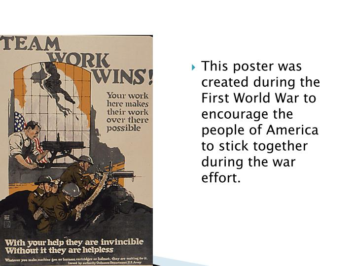 This poster was created during the First World War to encourage the people of America to stick together during the war effort.