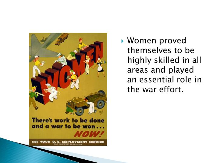 Women proved themselves to be highly skilled in all areas and played an essential role in the war effort.