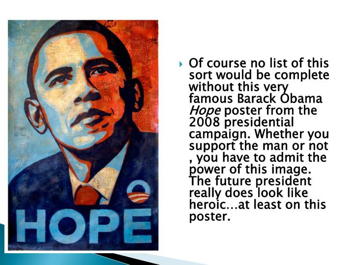 Of course no list of this sort would be complete without this very famous Barack Obama