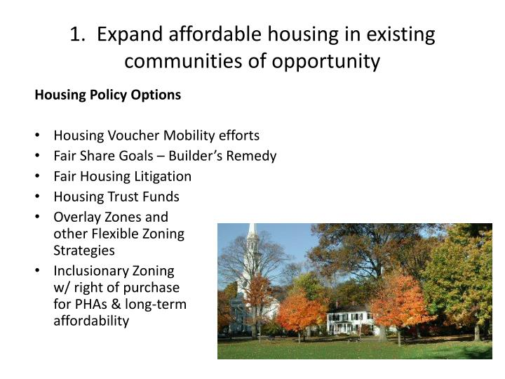 1.  Expand affordable housing in existing communities of opportunity