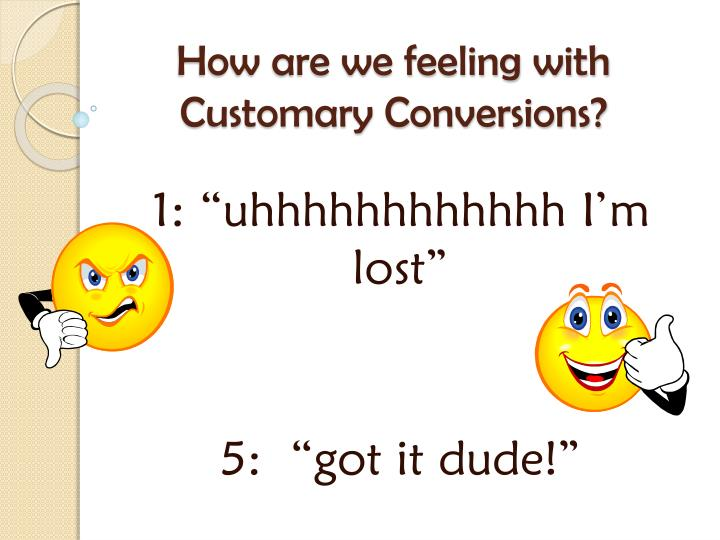How are we feeling with Customary Conversions?