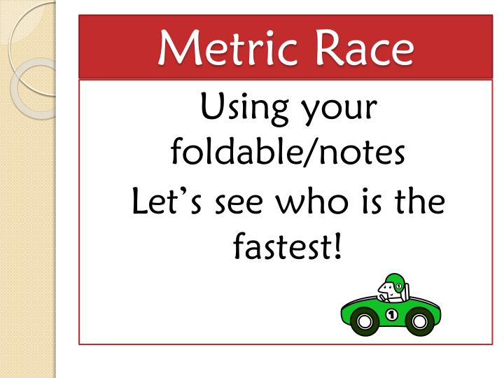 Metric Race