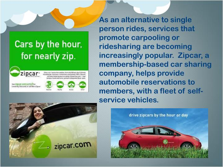 As an alternative to single person rides, services that promote carpooling or ridesharing are becoming increasingly popular.