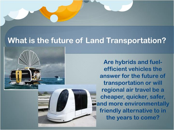 What is the future of Land Transportation?