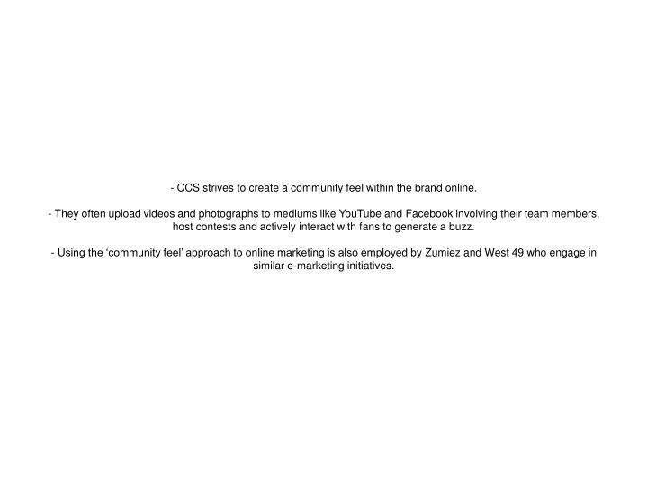 - CCS strives to create a community feel within the brand online.