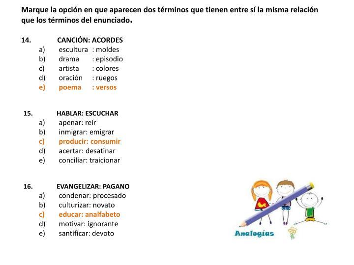 Marque la opción en que aparecen dos términos que tienen entre sí la misma relación que los términos del enunciado