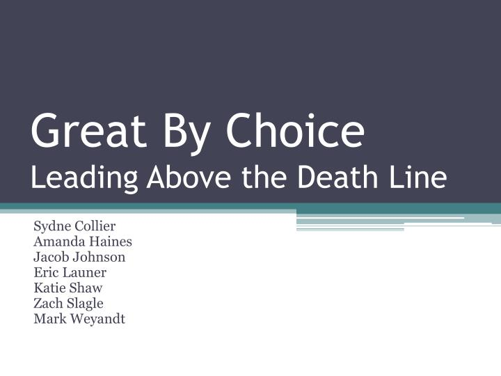 Great by choice leading above the death line