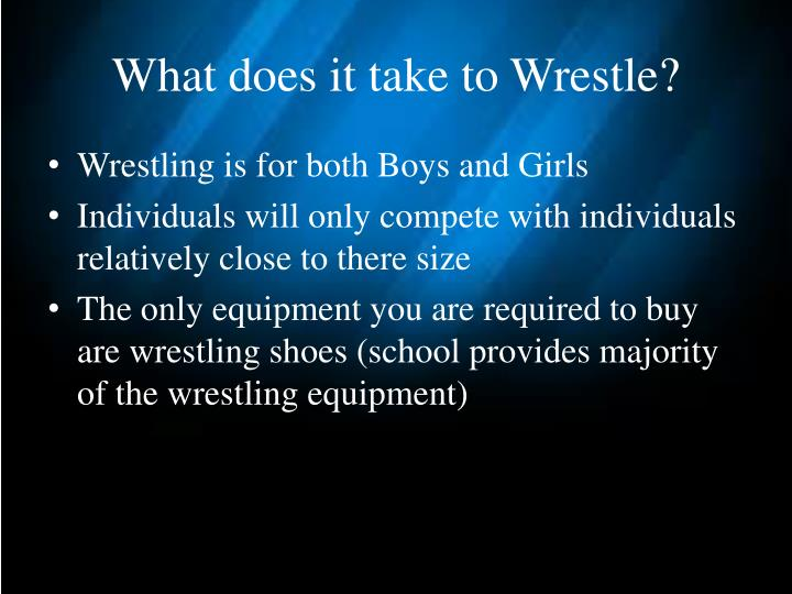 What does it take to wrestle