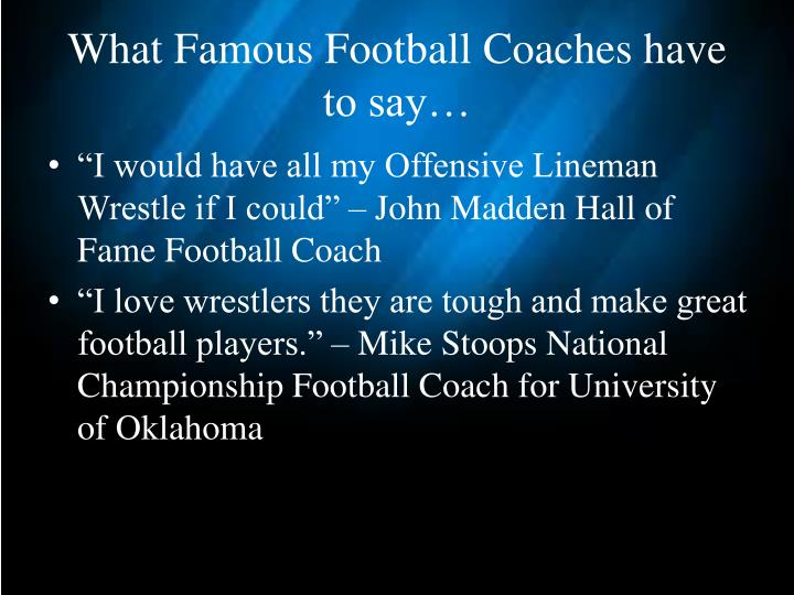 What Famous Football Coaches have to say…