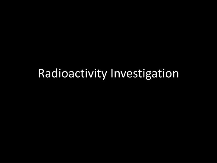 Radioactivity Investigation