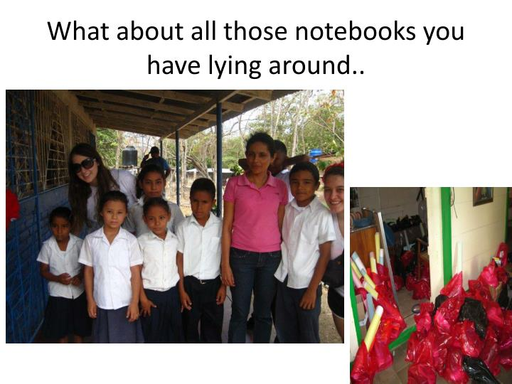 What about all those notebooks you have lying around..