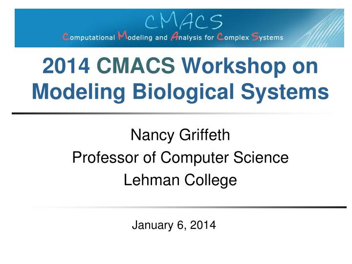 2014 cmacs workshop on modeling biological systems