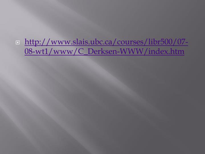 http://www.slais.ubc.ca/courses/libr500/07-08-wt1/www/C_Derksen-WWW/index.htm