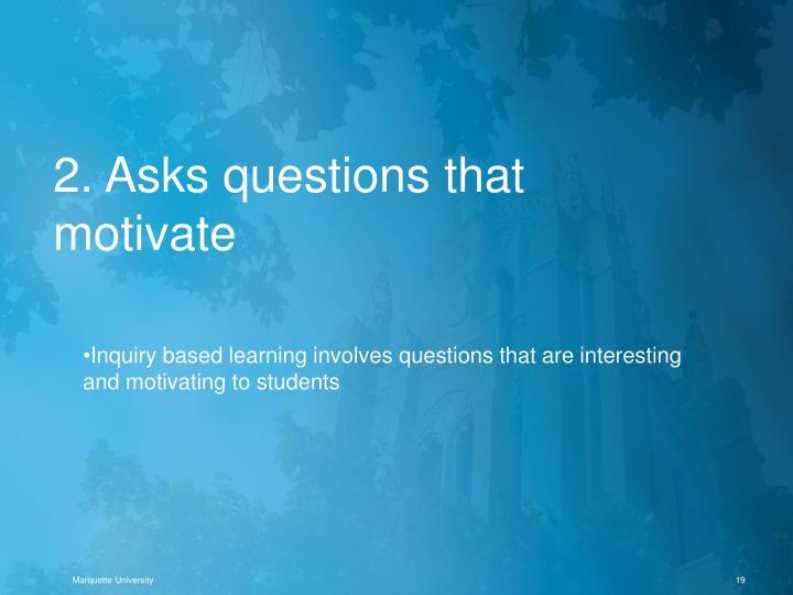 2. Asks questions that motivate