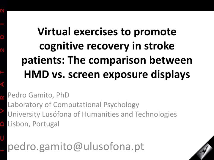 Virtual exercises to promote cognitive recovery in stroke patients: The comparison between HMD vs. s...