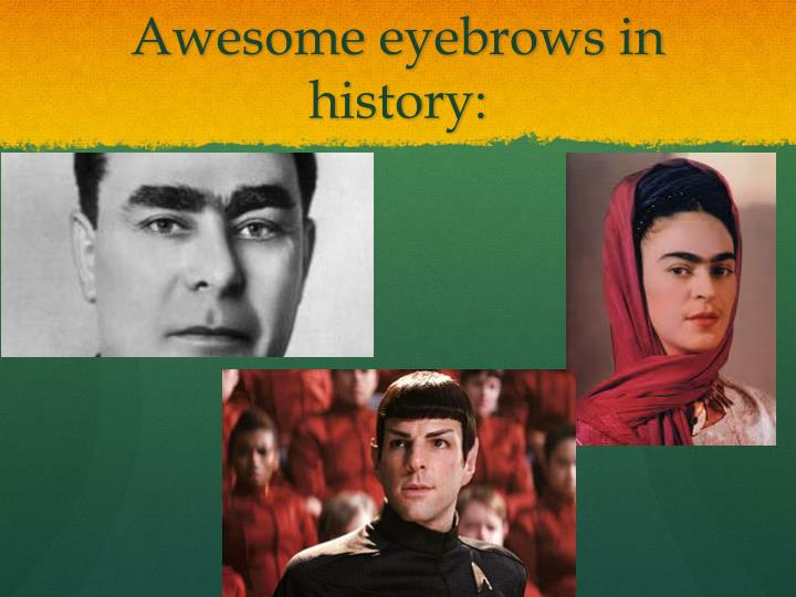 Awesome eyebrows in history:
