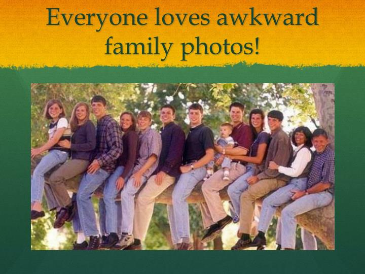 Everyone loves awkward family photos!