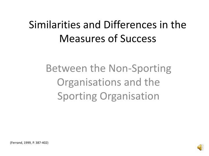 Similarities and Differences in the Measures of Success