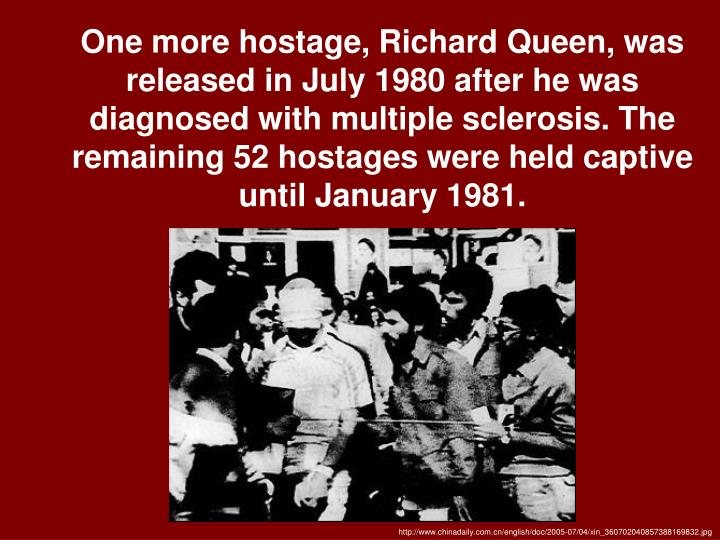 One more hostage, Richard Queen, was released in July 1980 after he was diagnosed with multiple sclerosis. The remaining 52 hostages were held captive until January 1981.
