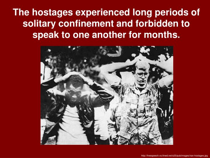 The hostages experienced long periods of solitary confinement and forbidden to speak to one another for months.