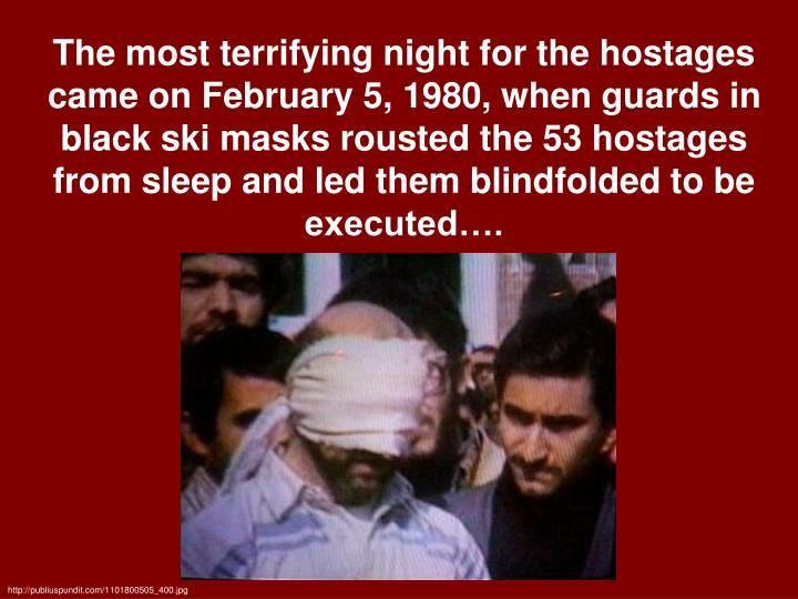 The most terrifying night for the hostages came on February 5, 1980, when guards in black ski masks rousted the 53 hostages from sleep and led them blindfolded to be executed….