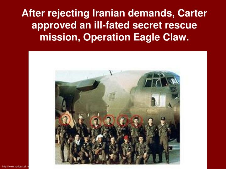 After rejecting Iranian demands, Carter approved an ill-fated secret rescue mission, Operation Eagle Claw.