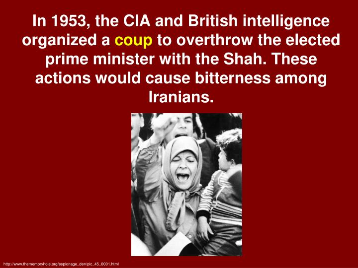 In 1953, the CIA and British intelligence organized a