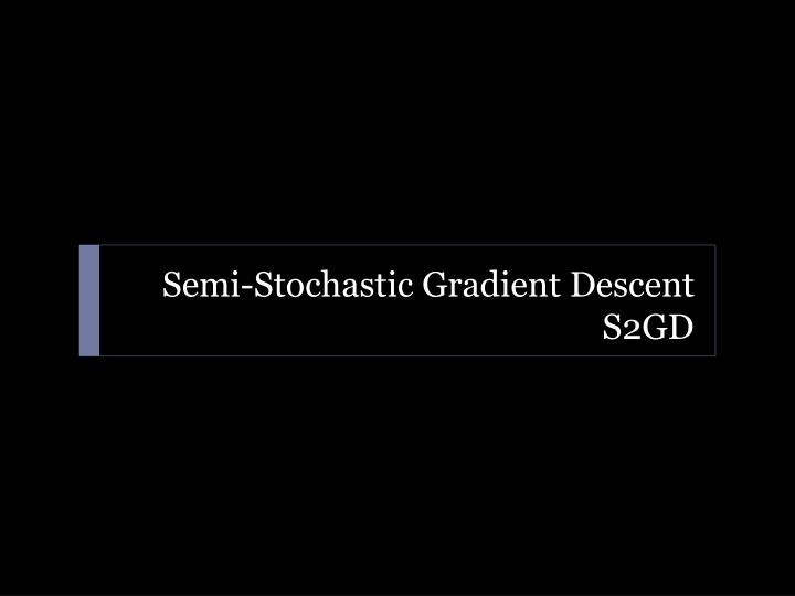 Semi-Stochastic Gradient Descent