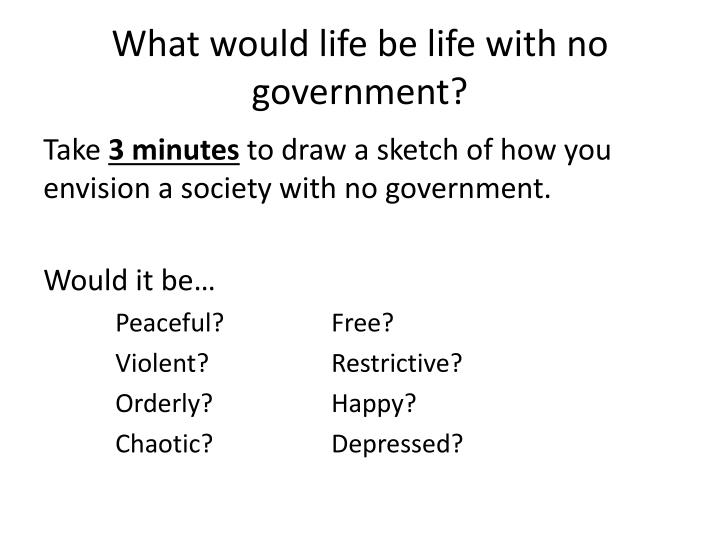 What would life be life with no government?
