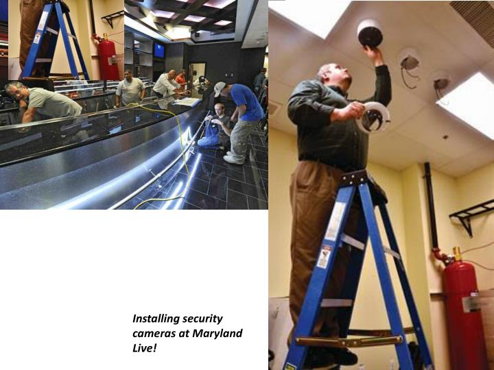 Installing security cameras at Maryland Live!