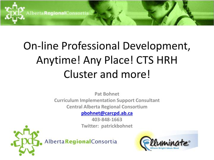 On-line Professional Development, Anytime! Any Place! CTS HRH Cluster and more!
