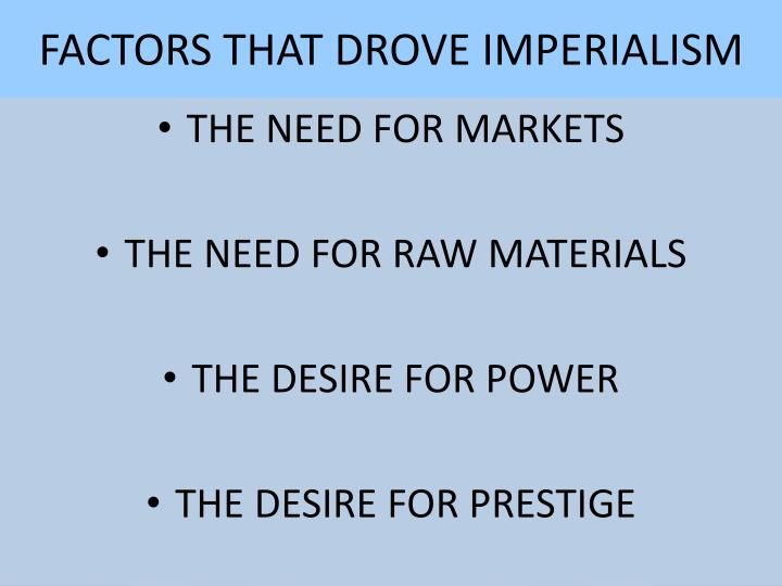 FACTORS THAT DROVE IMPERIALISM