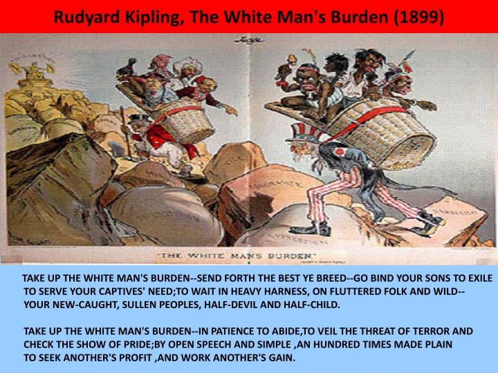 Rudyard Kipling, The White Man's Burden (1899)