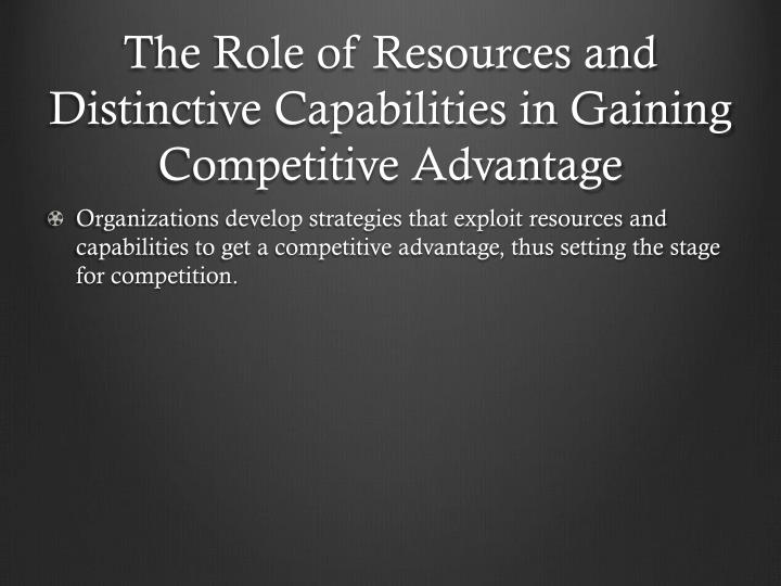 The role of resources and distinctive capabilities in gaining competitive advantage