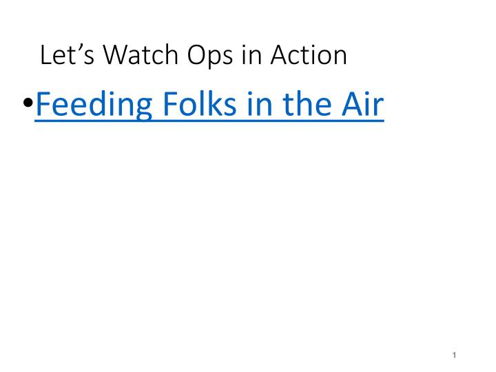 Let's Watch Ops in Action