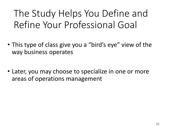The Study Helps You Define and Refine Your Professional Goal