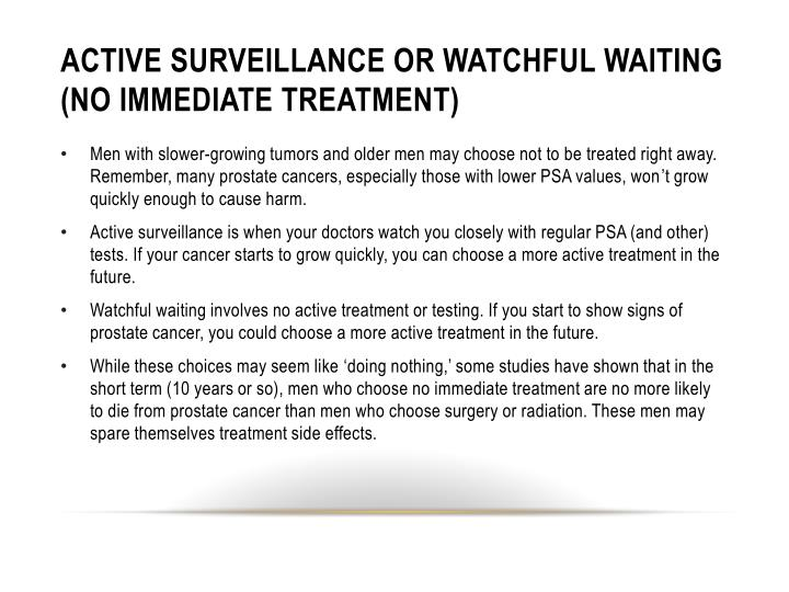 ACTIVE SURVEILLANCE OR WATCHFUL WAITING (NO IMMEDIATE TREATMENT)