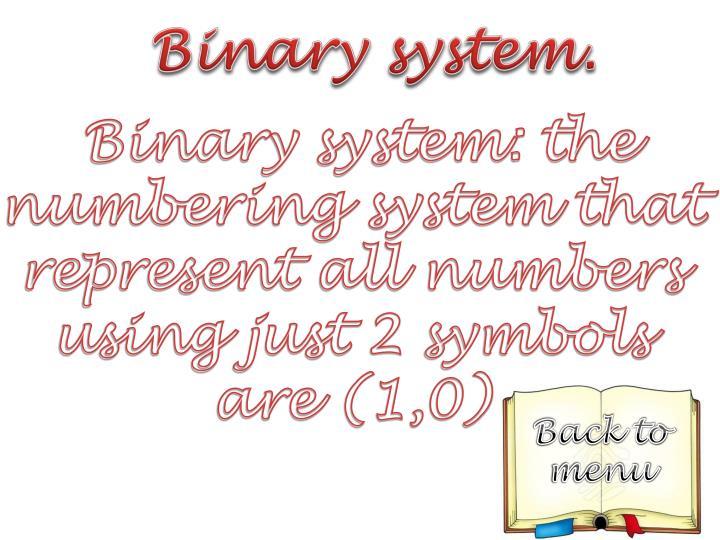 Binary system.