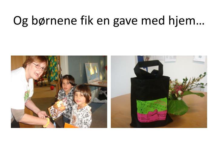 Og børnene fik en gave med hjem…