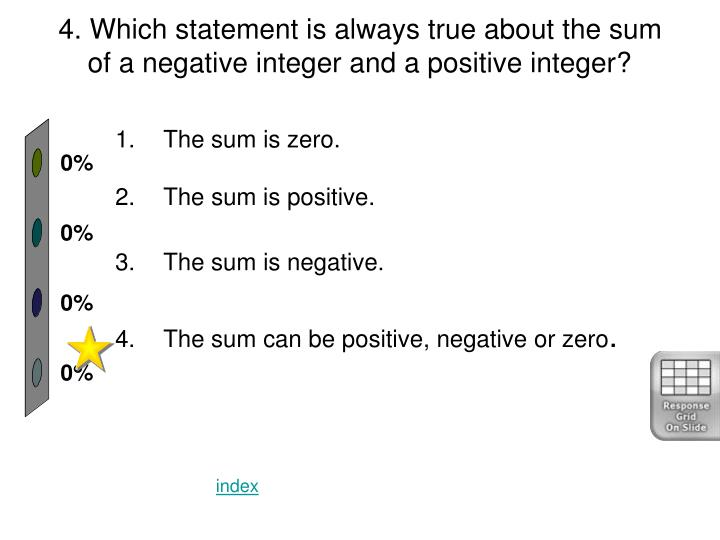 4. Which statement is always true about the sum of a negative integer and a positive integer?