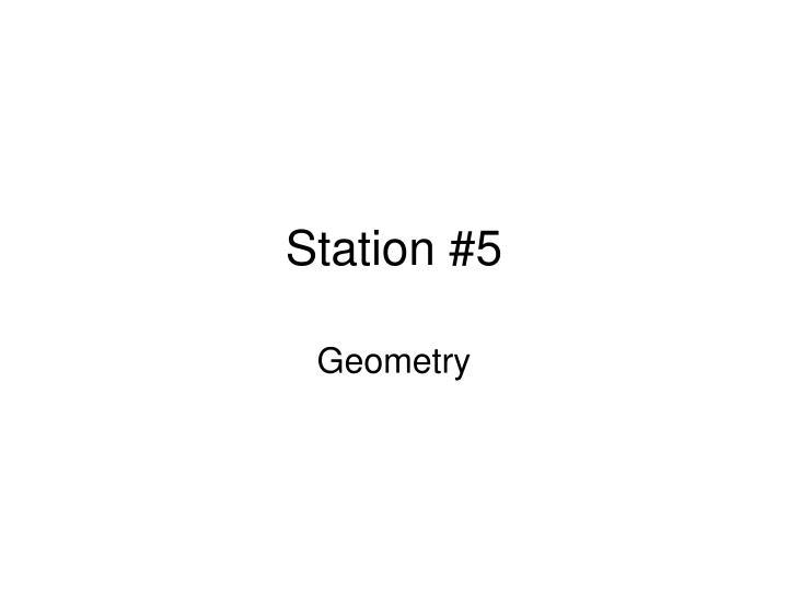 Station #5