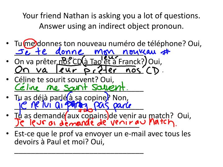 Your friend Nathan is asking you a lot of questions.  Answer using an indirect object pronoun.