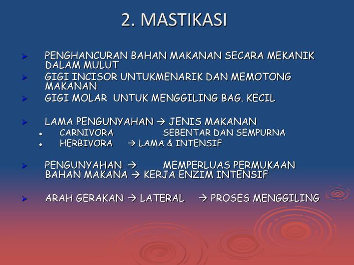2. MASTIKASI