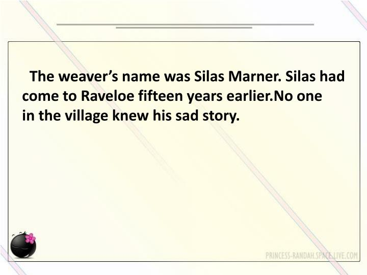 The weaver's name was Silas
