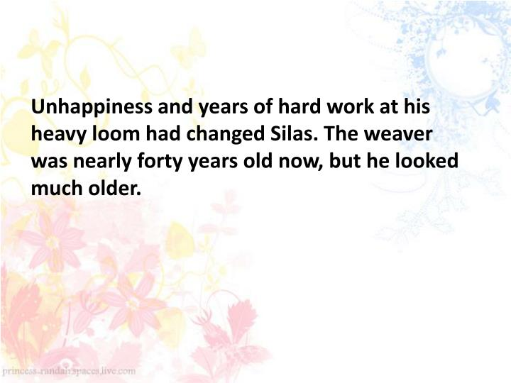 Unhappiness and years of hard work at his heavy loom had changed Silas. The weaver was nearly forty years old now, but he looked much older.